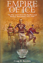 Empire of Ice: The Rise and Fall of the Pacific Coast  Hockey Association